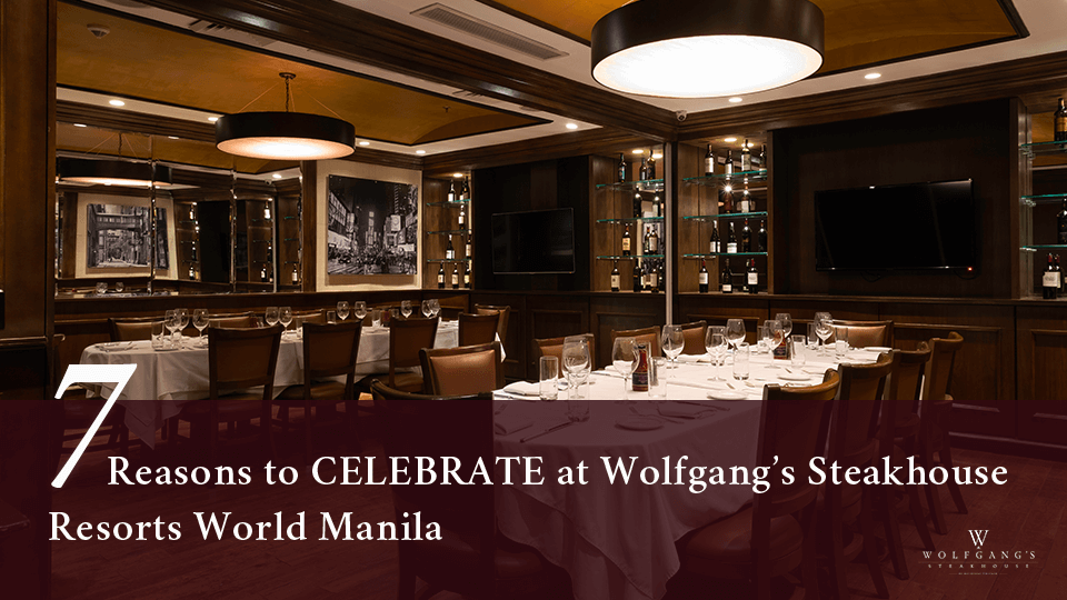 7 Reasons to Celebrate at Wolfgang's Steakhouse Resorts World Manila